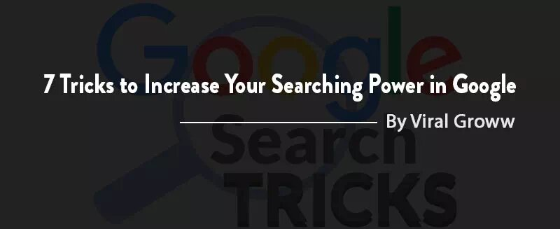 7 Tricks to Increase Your Searching Power in Google