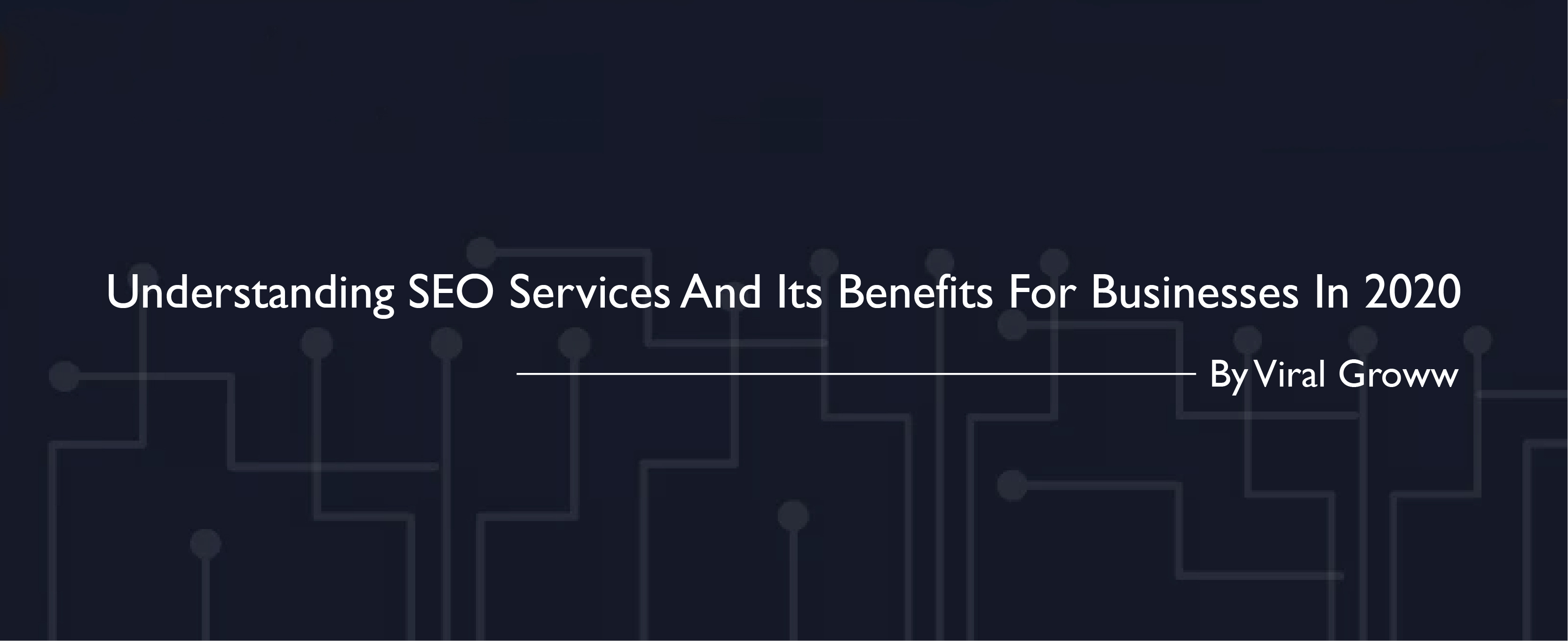 Understanding SEO Services and Its Benefits For Businesses in 2020