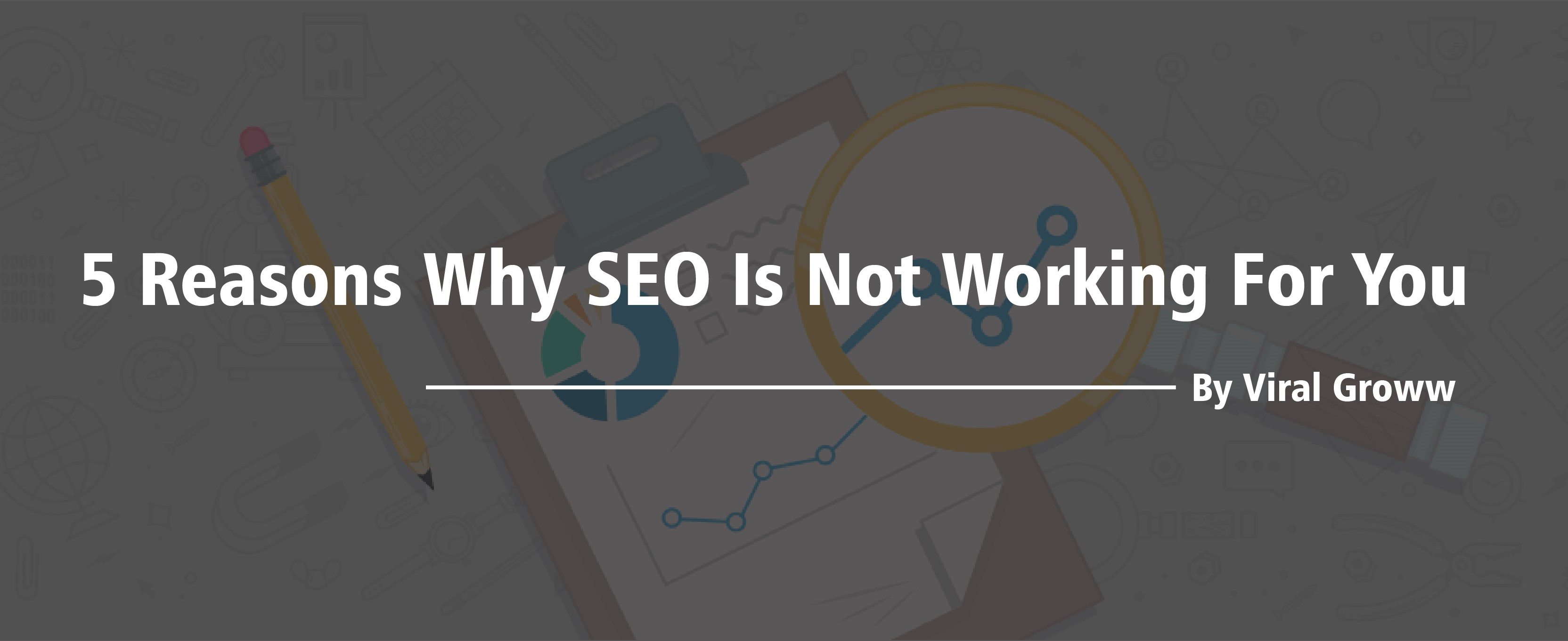 5 Reasons why SEO is not working for you