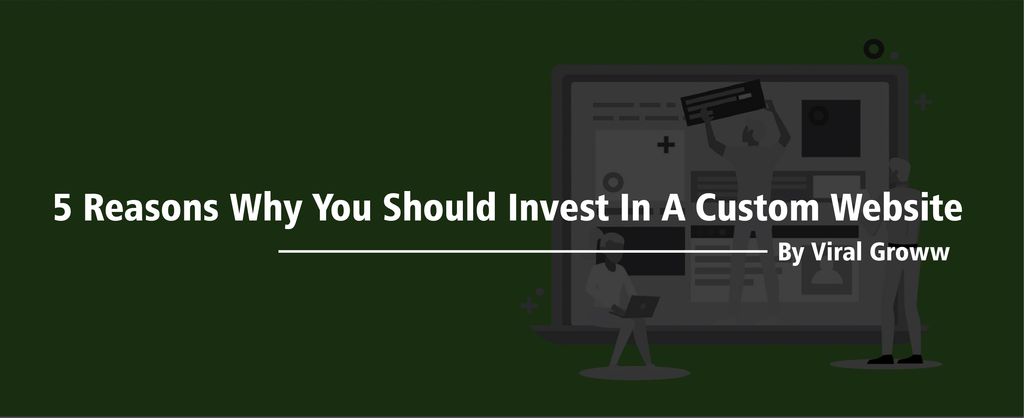 5 Reasons Why You Should Invest in a Custom Website